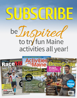 Subscribe to the Activities Guide of Maine, RaceME, and The Maine Brew Guide