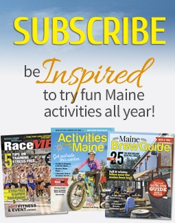 Subscribe to fun Maine activities all year!