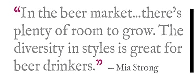 """In the beer market...there's plenty of room to grow. The diversity in styles is great for beer drinkers."" — Mia Strong"