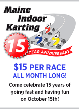 $15 per race during the month of October at Maine Indoor Carting