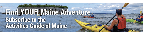 Find YOUR Maine Adventure! Subscribe to the Activities Guide of Maine